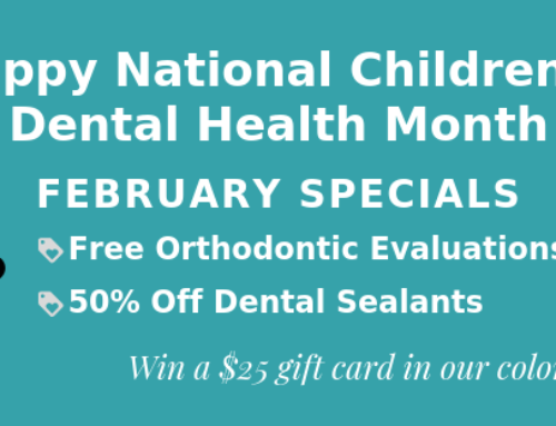 Free Orthodontic Evaluations and 50% Off Sealants for National Children's Dental Health Month